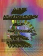 NATURE, DEMATERIALIZATION, DATA, COMPASSION, KINDNESS & DIGITAL LOVE